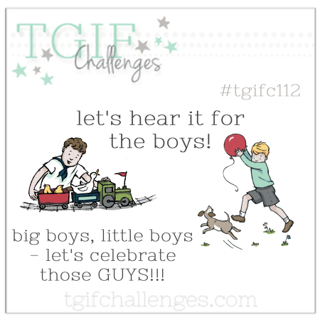 #TGIFC112 Let's hear it for the boys inspiration challenge